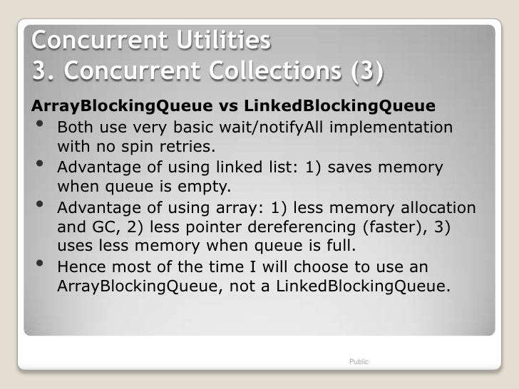 Concurrent Utilities3. Concurrent Collections (3)ArrayBlockingQueue vs LinkedBlockingQueue•  Both use very basic wait/noti...