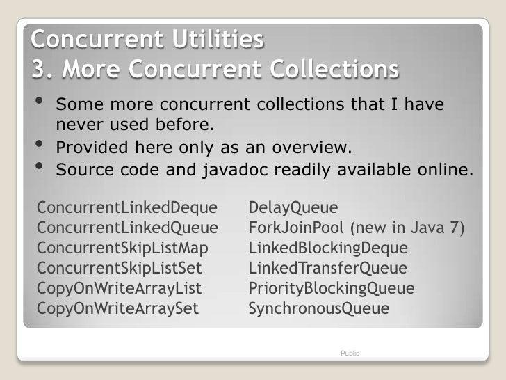 Concurrent Utilities3. More Concurrent Collections•   Some more concurrent collections that I have    never used before.• ...