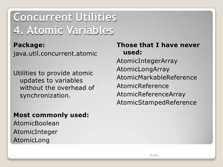 Concurrent Utilities4. Atomic VariablesPackage:                      Those that I have neverjava.util.concurrent.atomic   ...