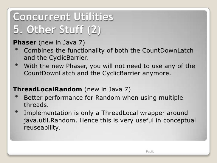 Concurrent Utilities5. Other Stuff (2)Phaser (new in Java 7)•  Combines the functionality of both the CountDownLatch   and...