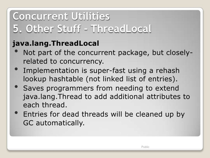Concurrent Utilities5. Other Stuff - ThreadLocaljava.lang.ThreadLocal•  Not part of the concurrent package, but closely-  ...