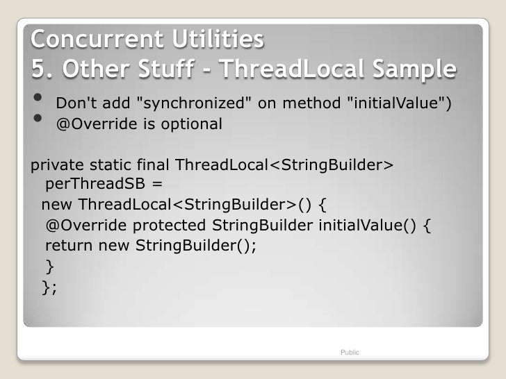"""Concurrent Utilities5. Other Stuff - ThreadLocal Sample•   Dont add """"synchronized"""" on method """"initialValue"""")•   @Override ..."""