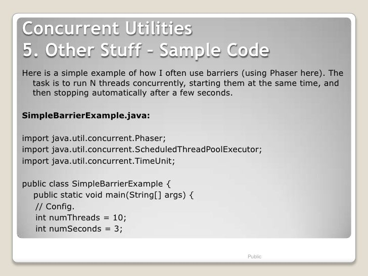 Concurrent Utilities5. Other Stuff – Sample CodeHere is a simple example of how I often use barriers (using Phaser here). ...