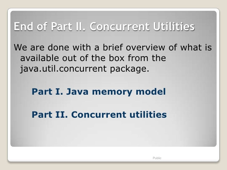 End of Part II. Concurrent UtilitiesWe are done with a brief overview of what is available out of the box from the java.ut...
