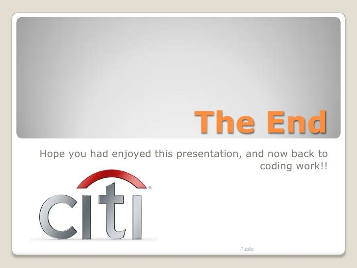 The EndHope you had enjoyed this presentation, and now back to                                          coding work!!     ...