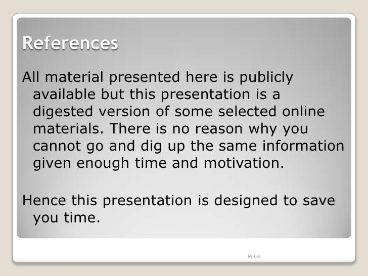 ReferencesAll material presented here is publicly available but this presentation is a digested version of some selected o...
