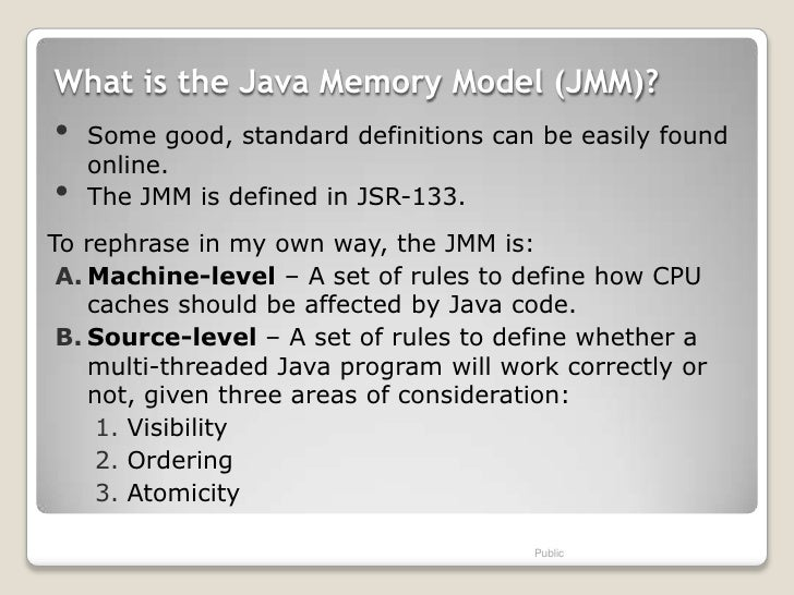 What is the Java Memory Model (JMM)?•   Some good, standard definitions can be easily found    online.•   The JMM is defin...