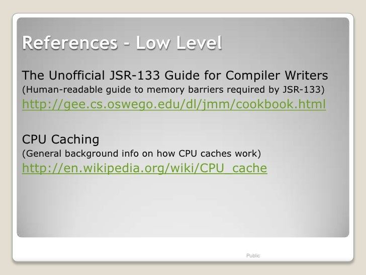 References - Low LevelThe Unofficial JSR-133 Guide for Compiler Writers(Human-readable guide to memory barriers required b...