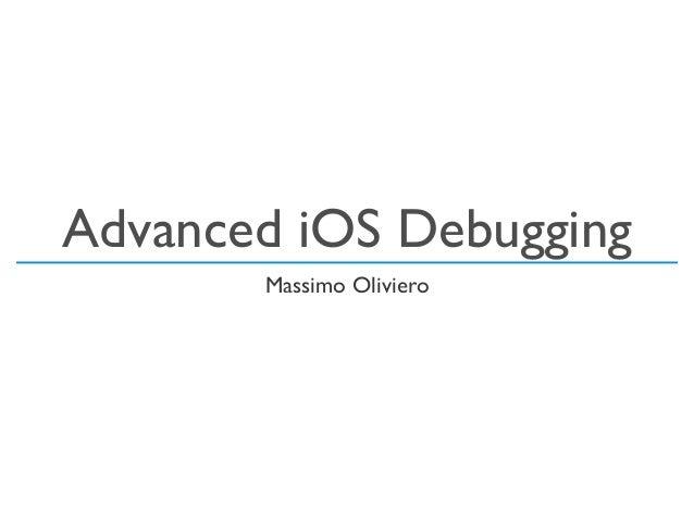 Advanced iOS DebuggingMassimo Oliviero