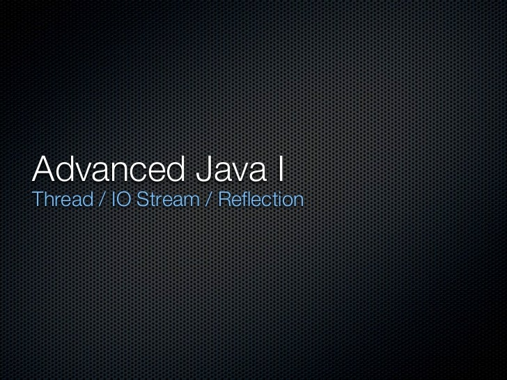 Advanced Java IThread / IO Stream / Reflection