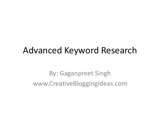 Advanced Keyword Research By: Gaganpreet Singh www.CreativeBloggingIdeas.com