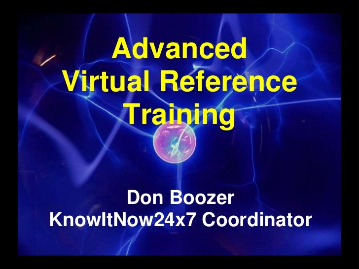 AdvancedVirtual Reference Training <br />Don Boozer<br />KnowItNow24x7 Coordinator <br />