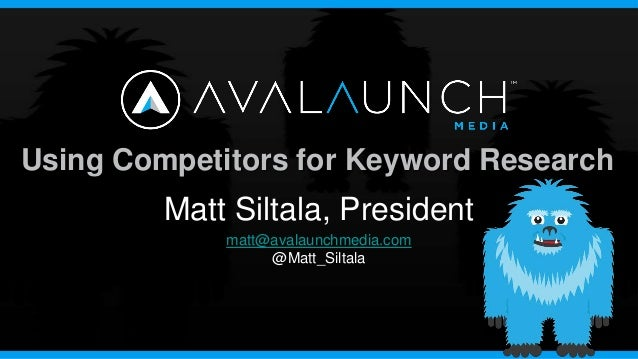 Using Competitors for Keyword Research         Matt Siltala, President             matt@avalaunchmedia.com                ...