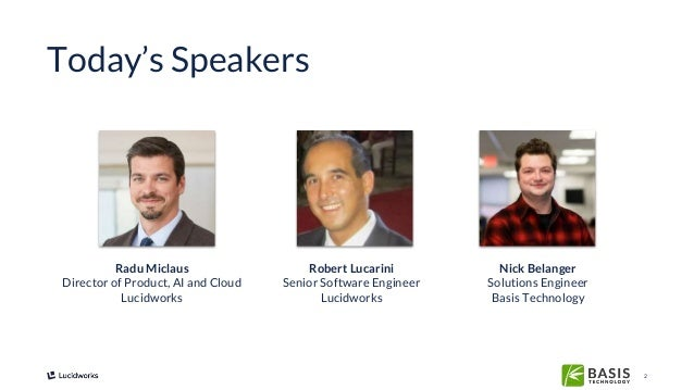 2 Today's Speakers Radu Miclaus Director of Product, AI and Cloud Lucidworks Robert Lucarini Senior Software Engineer Luci...