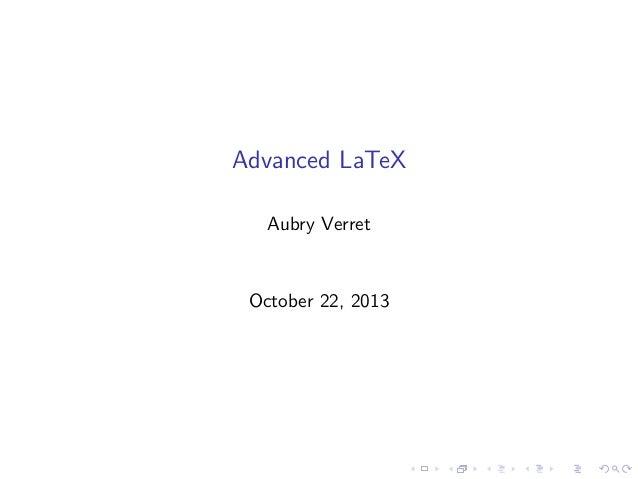 Advanced LaTeX Aubry Verret  October 22, 2013