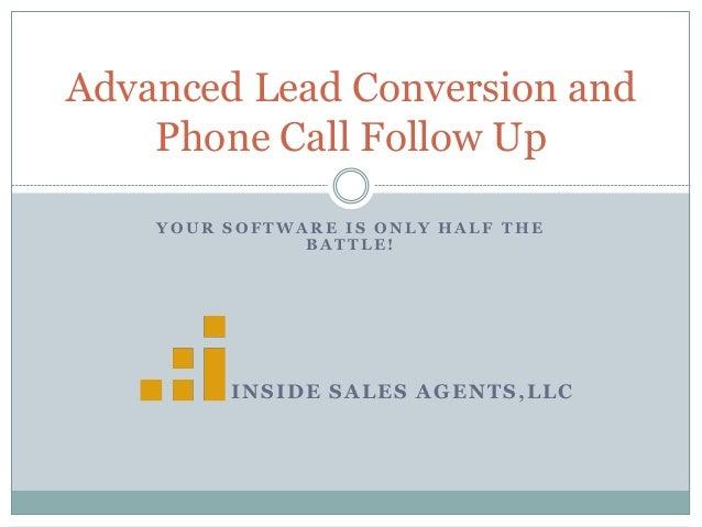 Y O U R S O F T W A R E I S O N L Y H A L F T H E B A T T L E ! INSIDE SALES AGENTS,LLC Advanced Lead Conversion and Phone...