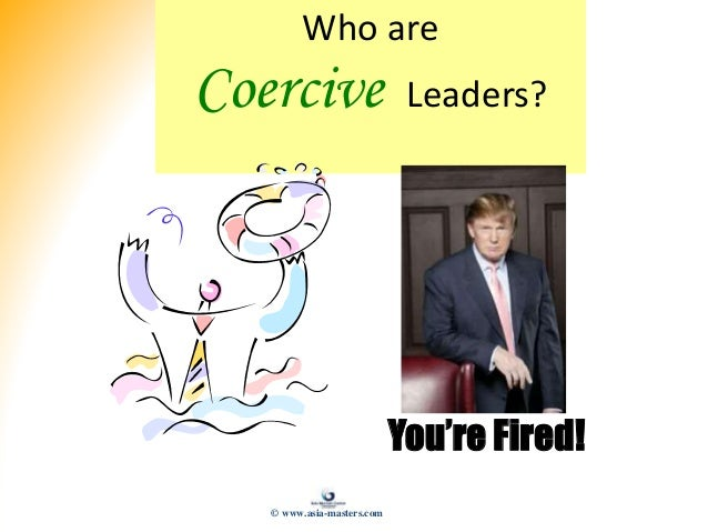 Who are Coercive Leaders? You're Fired! © www.asia-masters.com