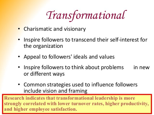 Transformational • Charismatic and visionary • Inspire followers to transcend their self-interest for the organization • A...