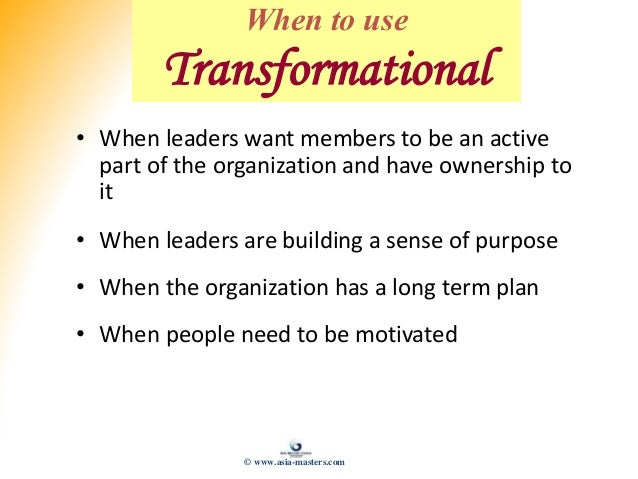 • When leaders want members to be an active part of the organization and have ownership to it • When leaders are building ...