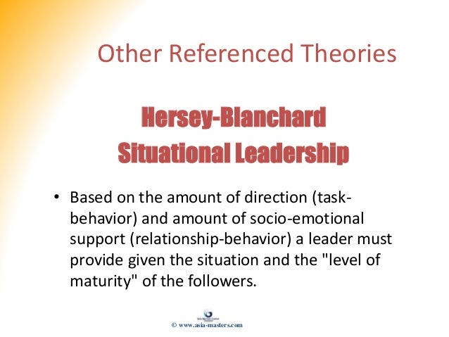 Other Referenced Theories Hersey-Blanchard Situational Leadership • Based on the amount of direction (task- behavior) and ...