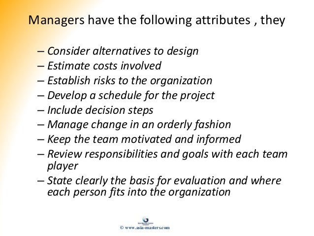 Managers have the following attributes , they – Consider alternatives to design – Estimate costs involved – Establish risk...