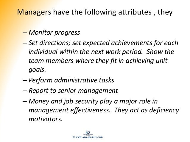 Managers have the following attributes , they – Monitor progress – Set directions; set expected achievements for each indi...