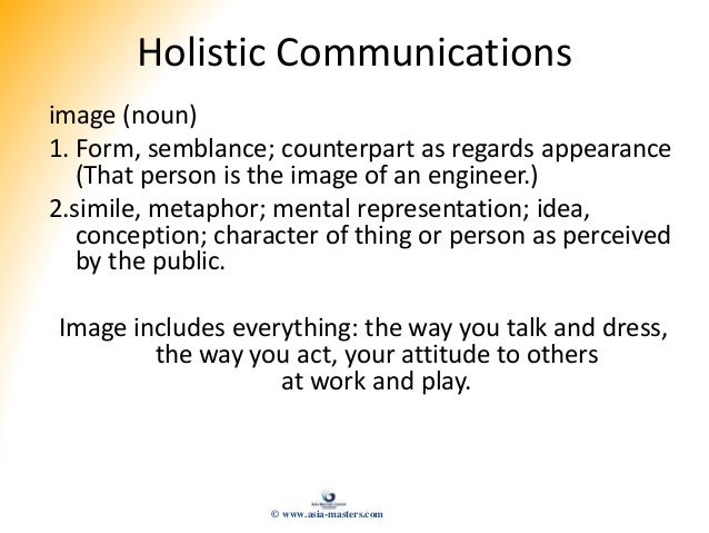 Holistic Communications image (noun) 1. Form, semblance; counterpart as regards appearance (That person is the image of an...