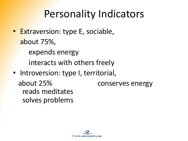 Personality Indicators • Extraversion: type E, sociable, about 75%, expends energy interacts with others freely • Introver...