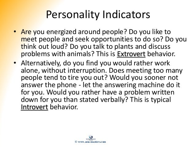 Personality Indicators • Are you energized around people? Do you like to meet people and seek opportunities to do so? Do y...