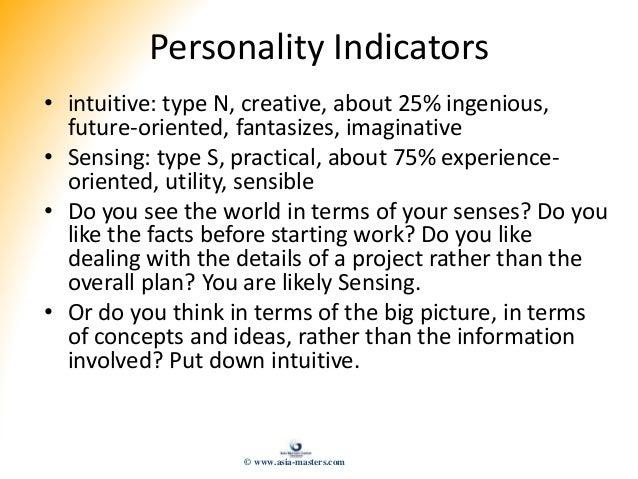 Personality Indicators • intuitive: type N, creative, about 25% ingenious, future-oriented, fantasizes, imaginative • Sens...