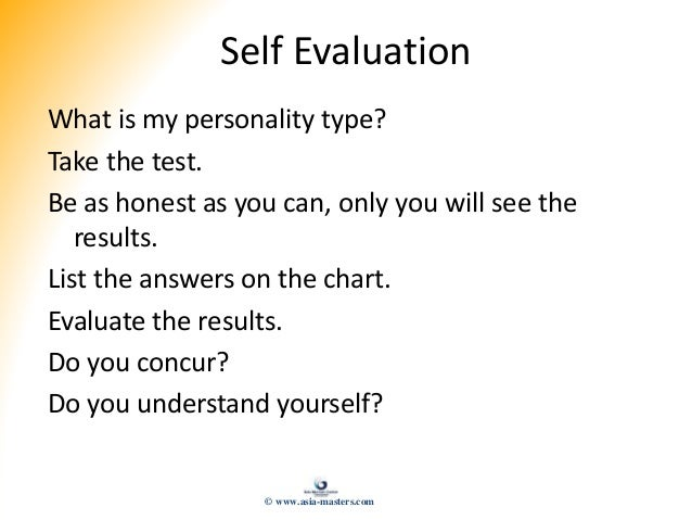 Self Evaluation What is my personality type? Take the test. Be as honest as you can, only you will see the results. List t...