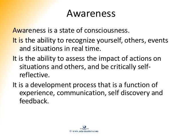 Awareness Awareness is a state of consciousness. It is the ability to recognize yourself, others, events and situations in...