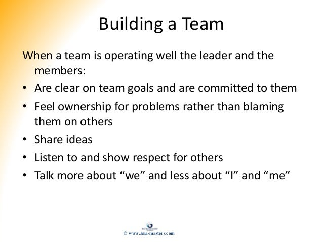 Building a Team When a team is operating well the leader and the members: • Are clear on team goals and are committed to t...