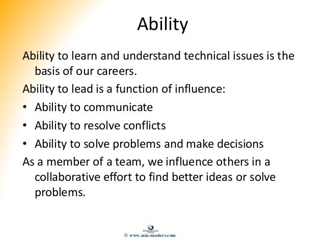 Ability Ability to learn and understand technical issues is the basis of our careers. Ability to lead is a function of inf...