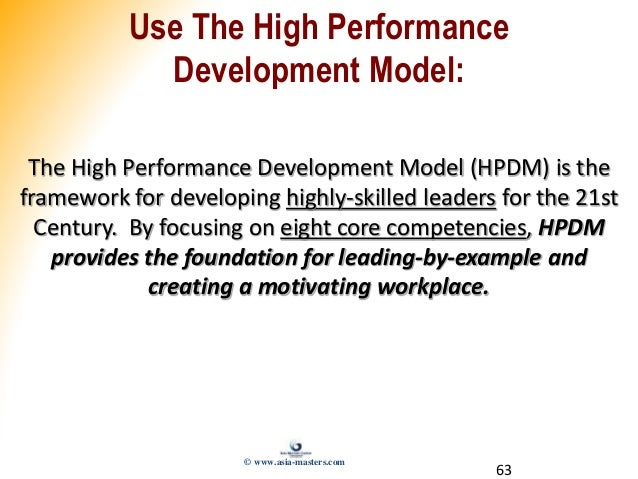 63 Use The High Performance Development Model: The High Performance Development Model (HPDM) is the framework for developi...