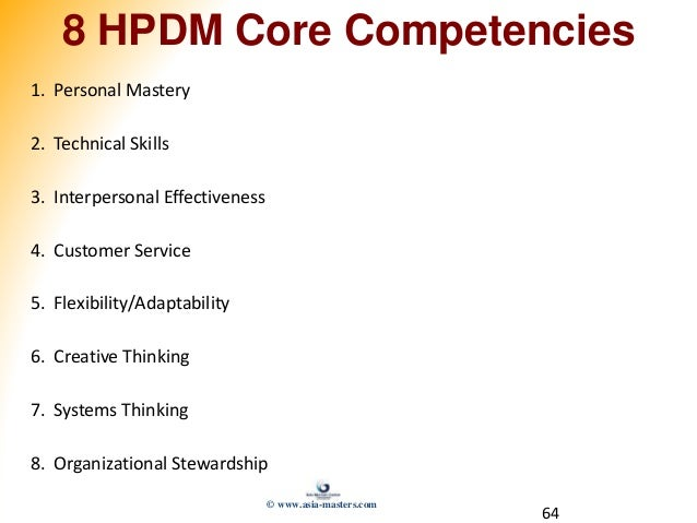 64 8 HPDM Core Competencies 1. Personal Mastery 2. Technical Skills 3. Interpersonal Effectiveness 4. Customer Service 5. ...
