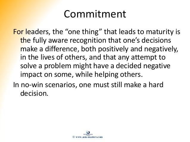 """Commitment For leaders, the """"one thing"""" that leads to maturity is the fully aware recognition that one's decisions make a ..."""