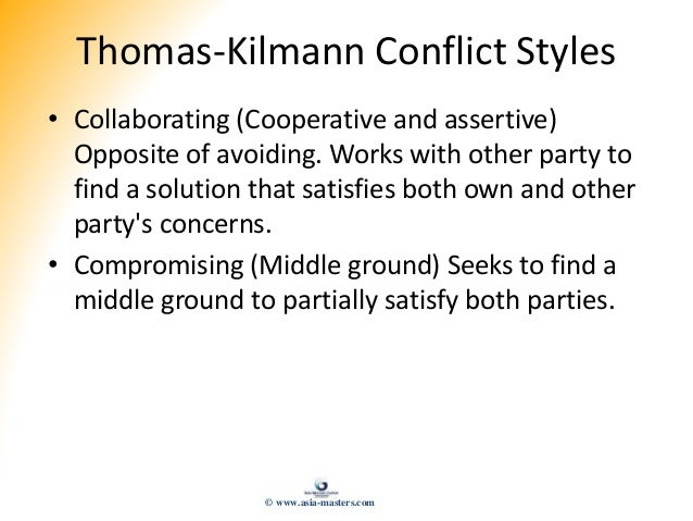 Thomas-Kilmann Conflict Styles • Collaborating (Cooperative and assertive) Opposite of avoiding. Works with other party to...