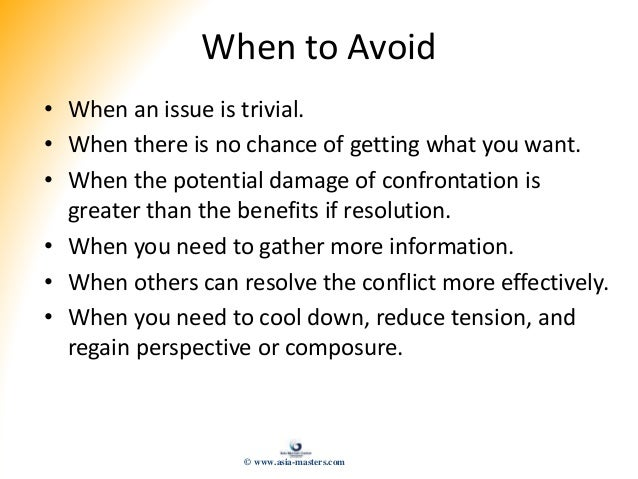 When to Avoid • When an issue is trivial. • When there is no chance of getting what you want. • When the potential damage ...