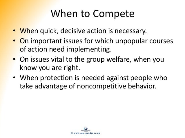When to Compete • When quick, decisive action is necessary. • On important issues for which unpopular courses of action ne...