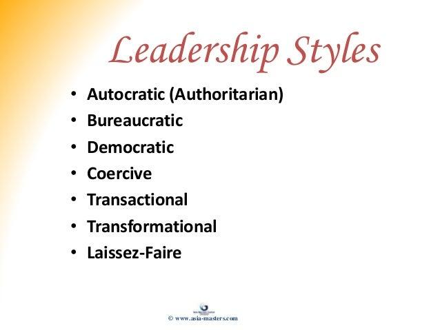 Leadership Styles • Autocratic (Authoritarian) • Bureaucratic • Democratic • Coercive • Transactional • Transformational •...
