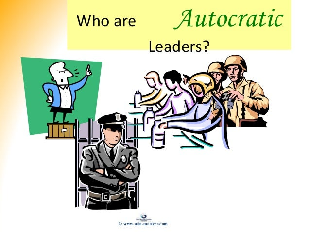 Who are Autocratic Leaders? © www.asia-masters.com