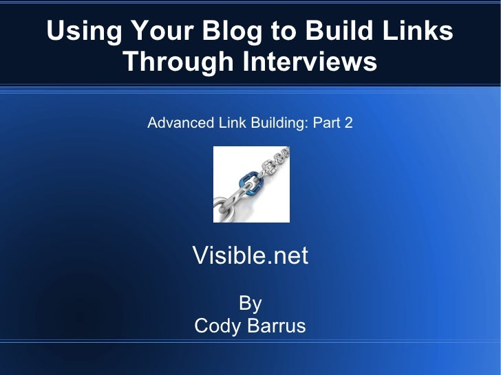Using Your Blog to Build Links     Through Interviews       Advanced Link Building: Part 2             Visible.net        ...