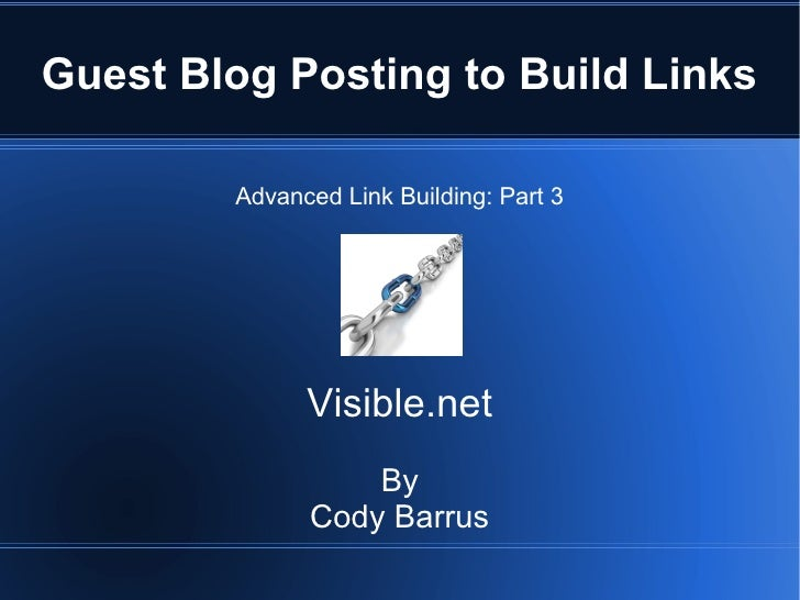 Guest Blog Posting to Build Links        Advanced Link Building: Part 3              Visible.net                  By      ...