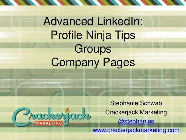 Advanced LinkedIn:Profile Ninja TipsGroupsCompany PagesStephanie SchwabCrackerjack Marketing@stephanieswww.crackerjackmark...