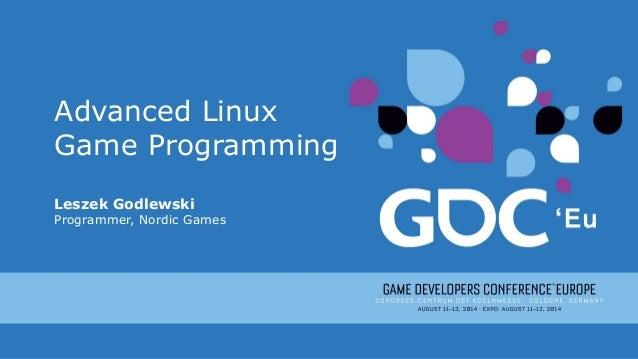 Advanced Linux Game Programming Leszek Godlewski Programmer, Nordic Games