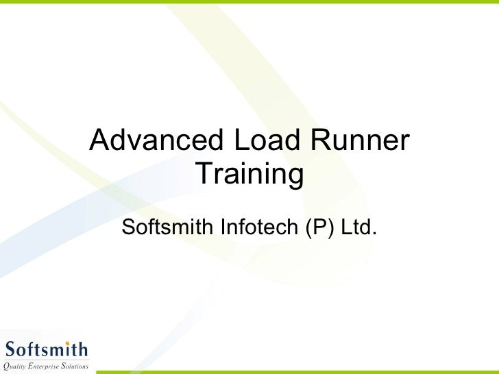 Advanced Load Runner Training Softsmith Infotech (P) Ltd.