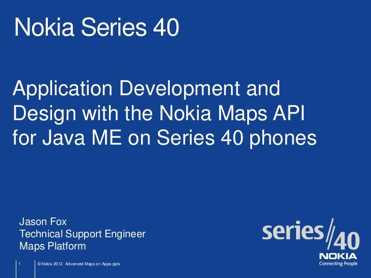 Nokia Series 40Application Development andDesign with the Nokia Maps APIfor Java ME on Series 40 phonesJason FoxTechnical ...