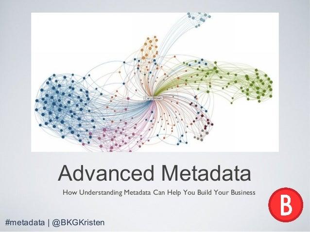 Advanced Metadata How Understanding Metadata Can Help You Build Your Business #metadata | @BKGKristen