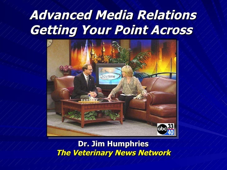 Advanced Media Relations Getting Your Point Across   Dr. Jim Humphries The Veterinary News Network